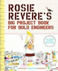 Rosie Revere's Big Proyect Book for bold engineers